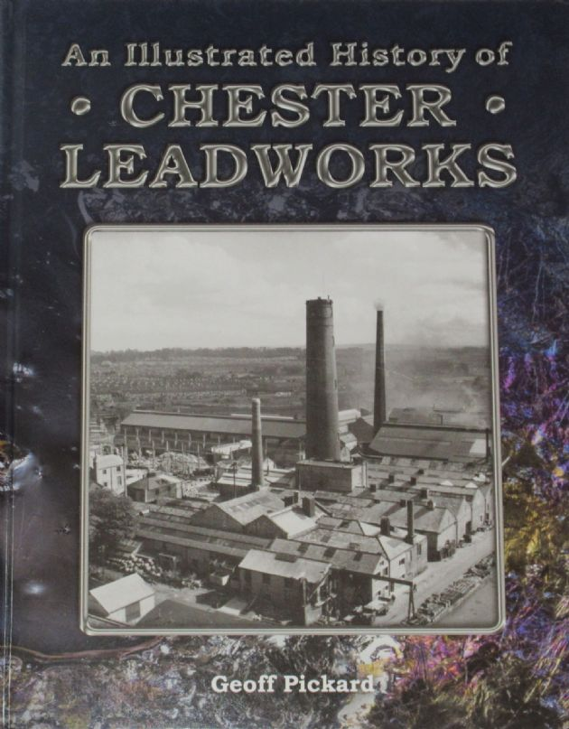 An Illustrated History of Chester Leadworks, by Geoff Pickard